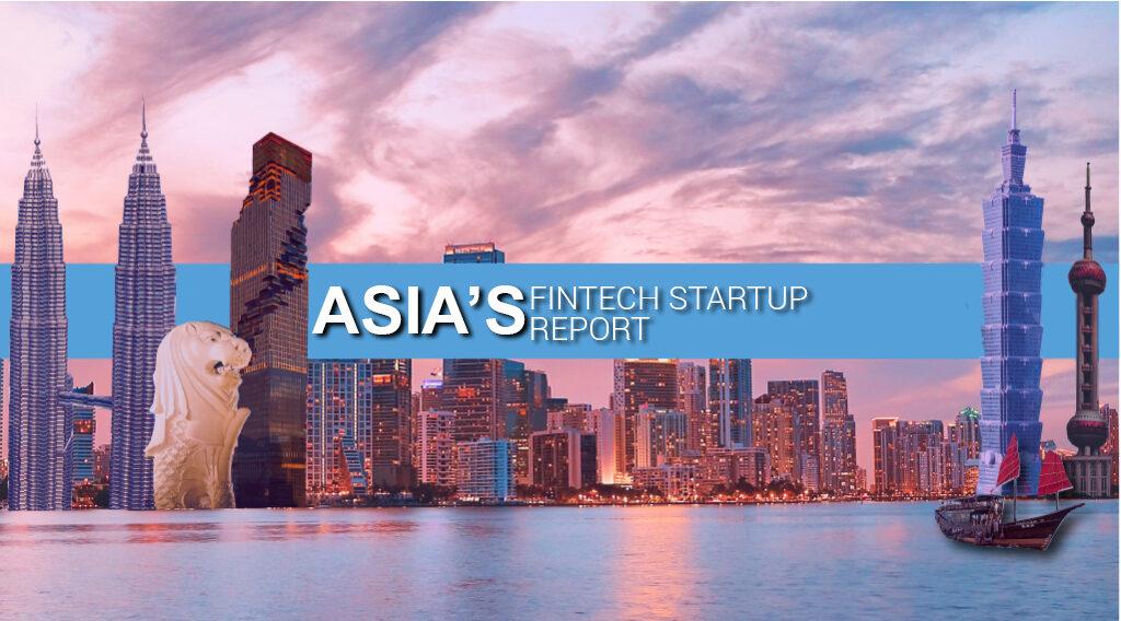 Asia's Fintech Startup Report