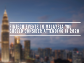 Fintech Events in Malaysia You Should Consider Attending in 2020